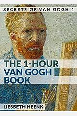 The 1-Hour Van Gogh Book: Complete Van Gogh Biography for Beginners (Secrets of Van Gogh) Kindle Edition