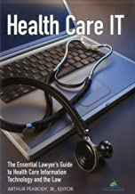 Health Care IT: The Essential Lawyer's Guide to Health Care Information Technology and the Law