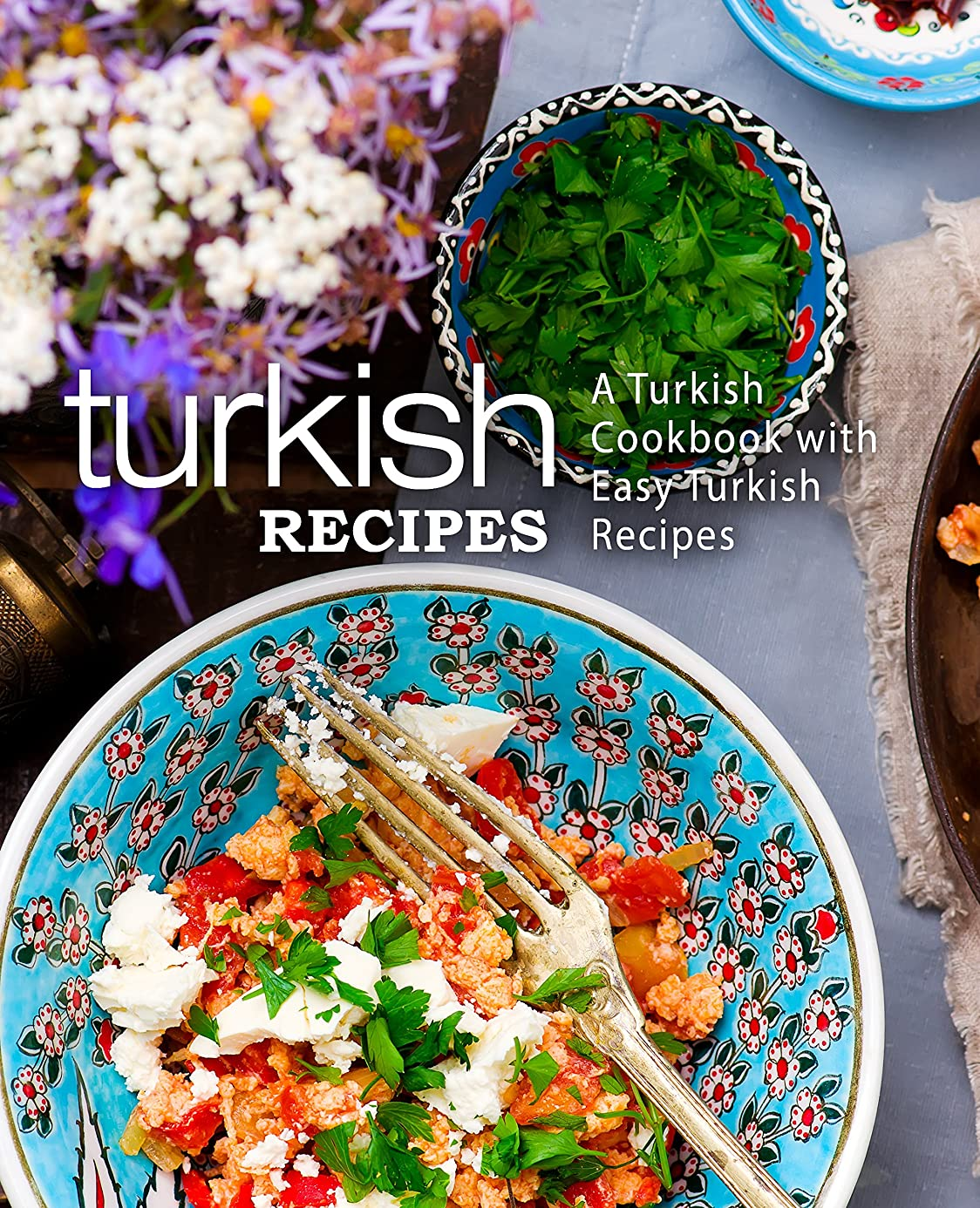 リーチアジテーションリフトTurkish Recipes: A Turkish Cookbook with Easy Turkish Recipes (English Edition)