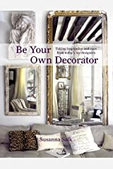 Be Your Own Decorator: Taking Inspiration and Cues From Today's Top Designers Hardcover