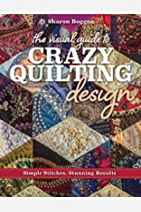 The Visual Guide to Crazy Quilting Design: Simple Stitches, Stunning Results Kindle Edition