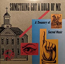 Something Got a Hold of Me: A Treasury of Sacred Music