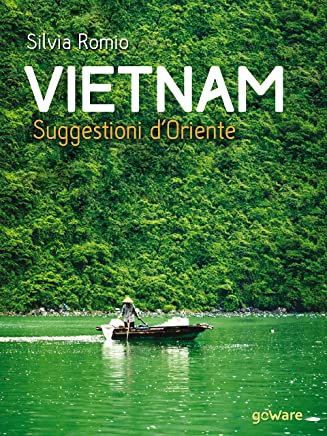 Vietnam. Suggestioni dOriente (Guide dautore - goWare)