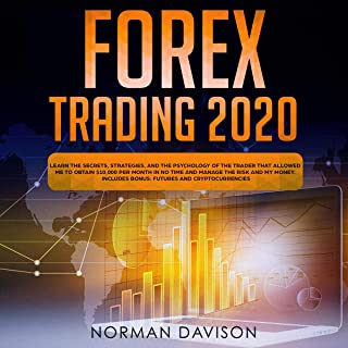 Forex Trading 2020: Beginner's Guide: Secrets, Strategies and the Psychology of the Trader to Earn $10,000 per Month in No Time, Manage the Risk and Your Money. Includes: Futures and Cryptocurrency