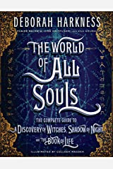 The World of All Souls: The Complete Guide to A Discovery of Witches, Shadow of Night, and The Book of Life Kindle Edition