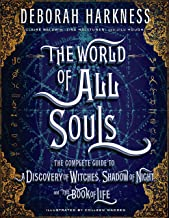 The World of All Souls: The Complete Guide to A Discovery of Witches, Shadow of Night, and The Book of Life (All Souls Series)