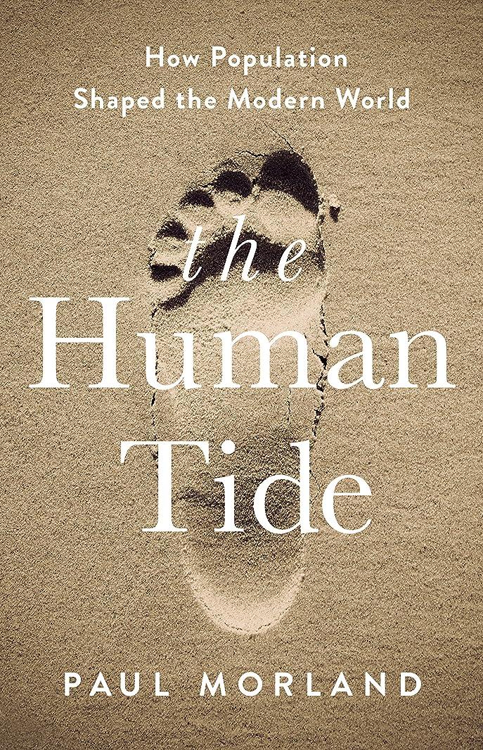 ルーキーモーテル裏切るThe Human Tide: How Population Shaped the Modern World (English Edition)