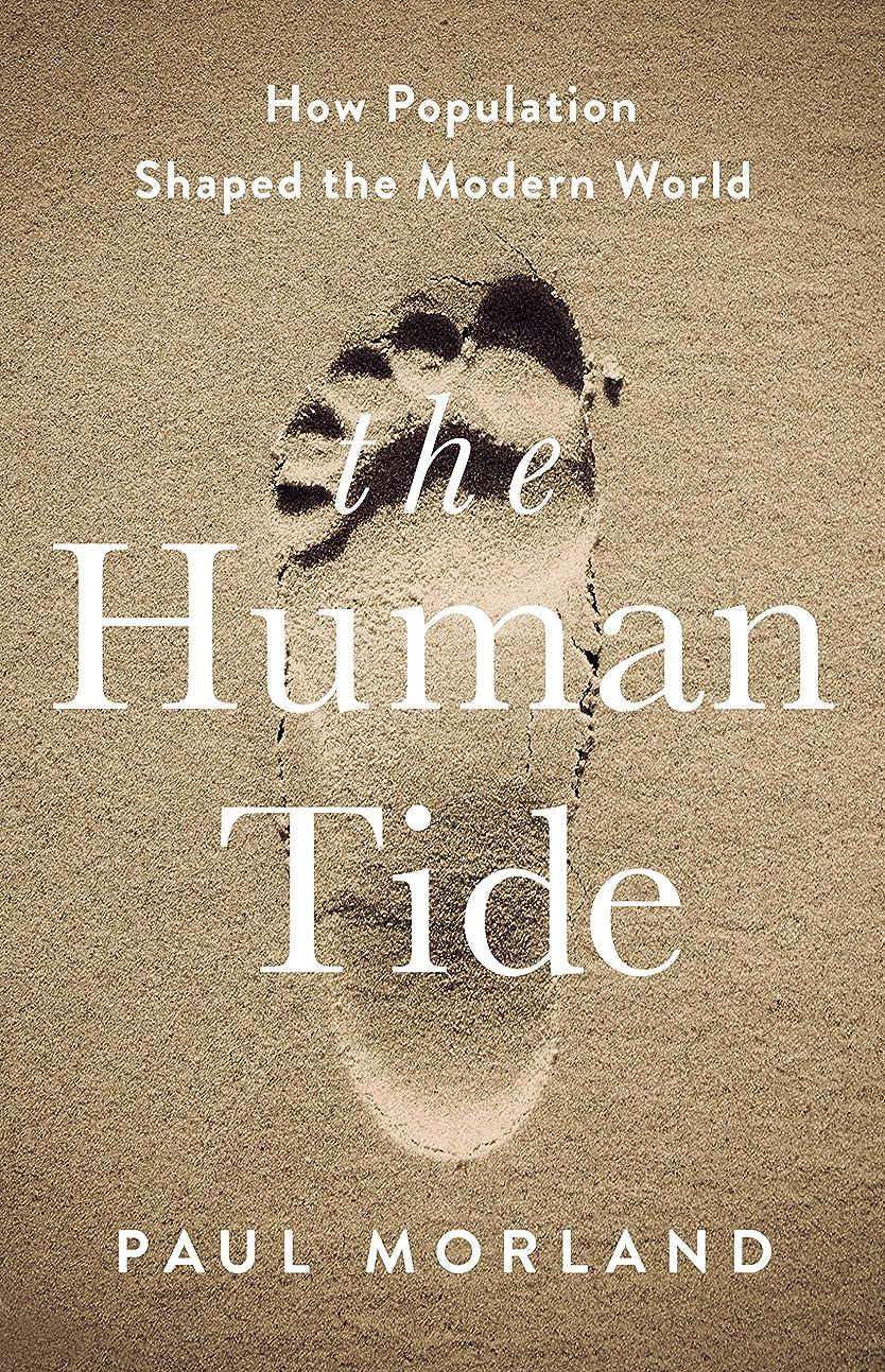 発掘するエリート生物学The Human Tide: How Population Shaped the Modern World (English Edition)