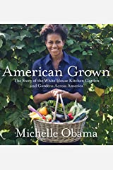 American Grown: The Story of the White House Kitchen Garden and Gardens Across America Kindle Edition