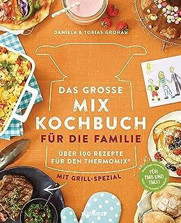 Das große Mix-Kochbuch für die Familie: Über 100 Rezepte für den Thermomix® - Mit Grill-Spezial - Für TM5 & TM31 (German Edition)