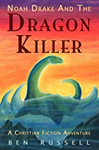 Noah Drake And The Dragon Killer: A Christian Fiction Adventure That Teaches Biblical Creation