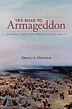 The Road to Armageddon: Paraguay Versus the Triple Alliance, 1866-70 (Latin American & Caribbean Studies)