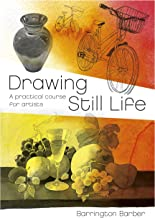 Drawing Still Life: A Practical Course for Artists (The Barrington Barber Fundamentals of Drawing)