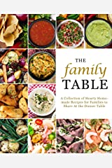 The Family Table: A Collection of Hearty Homemade Recipes for Families to Share At the Dinner Table Kindle Edition