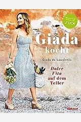 Giada kocht: Dolce Vita auf dem Teller (German Edition) Kindle Edition