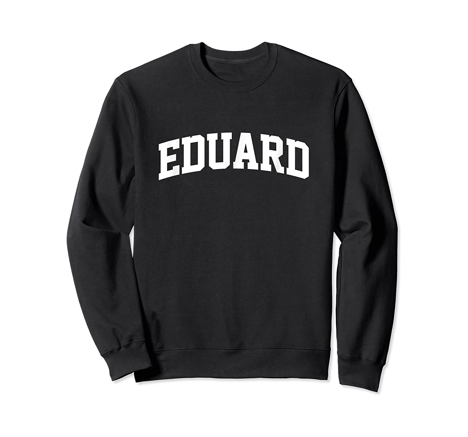 Eduard Name Last Family First College Arch Shirts Crewneck Sweater