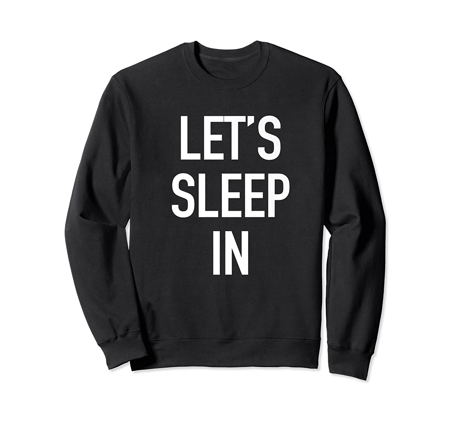 Lets Sleep In - Funny Lazy Day Pajama Quote T-shirt Crewneck Sweater