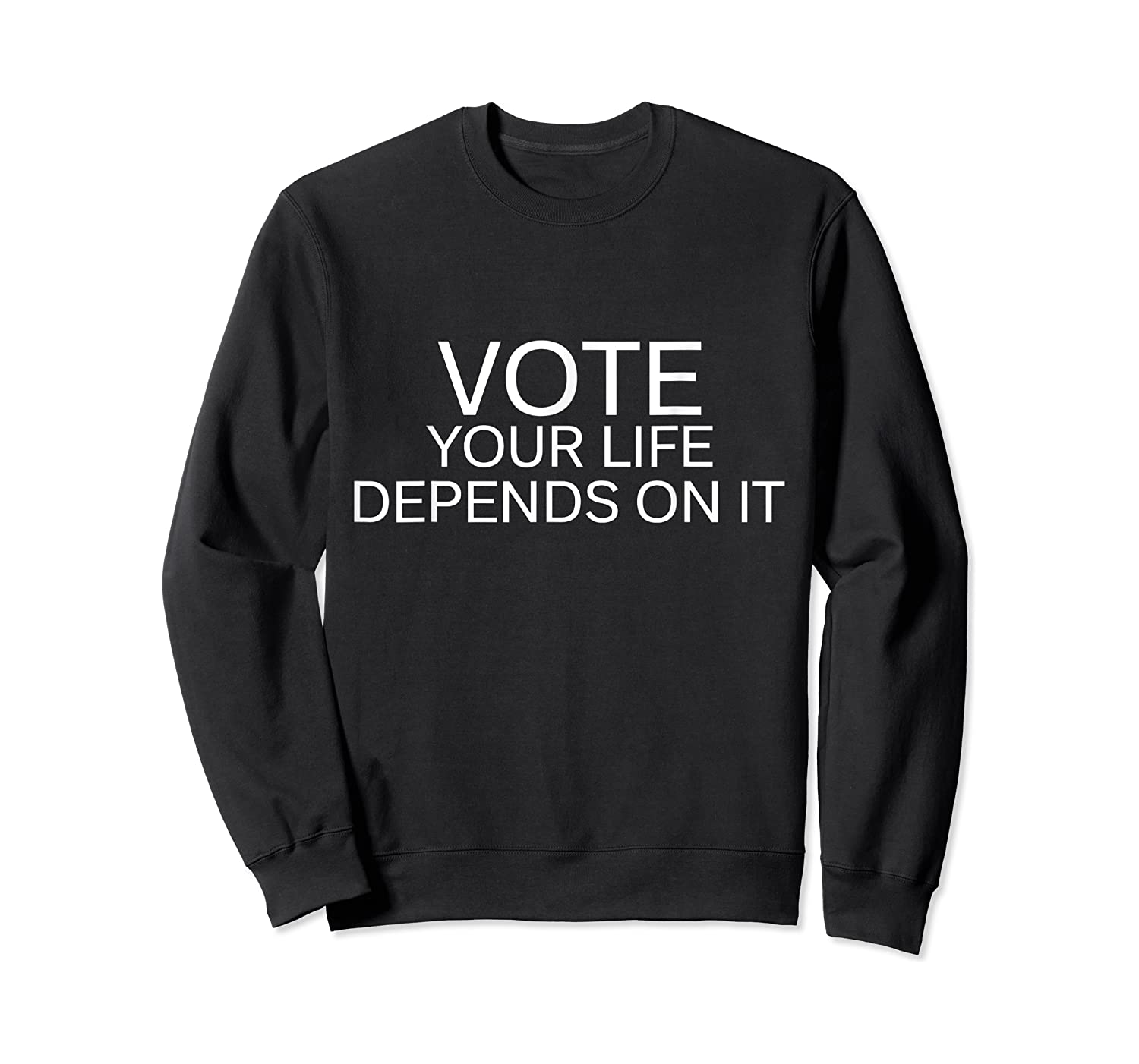 Vote Your Life Depends On It Shirts Crewneck Sweater
