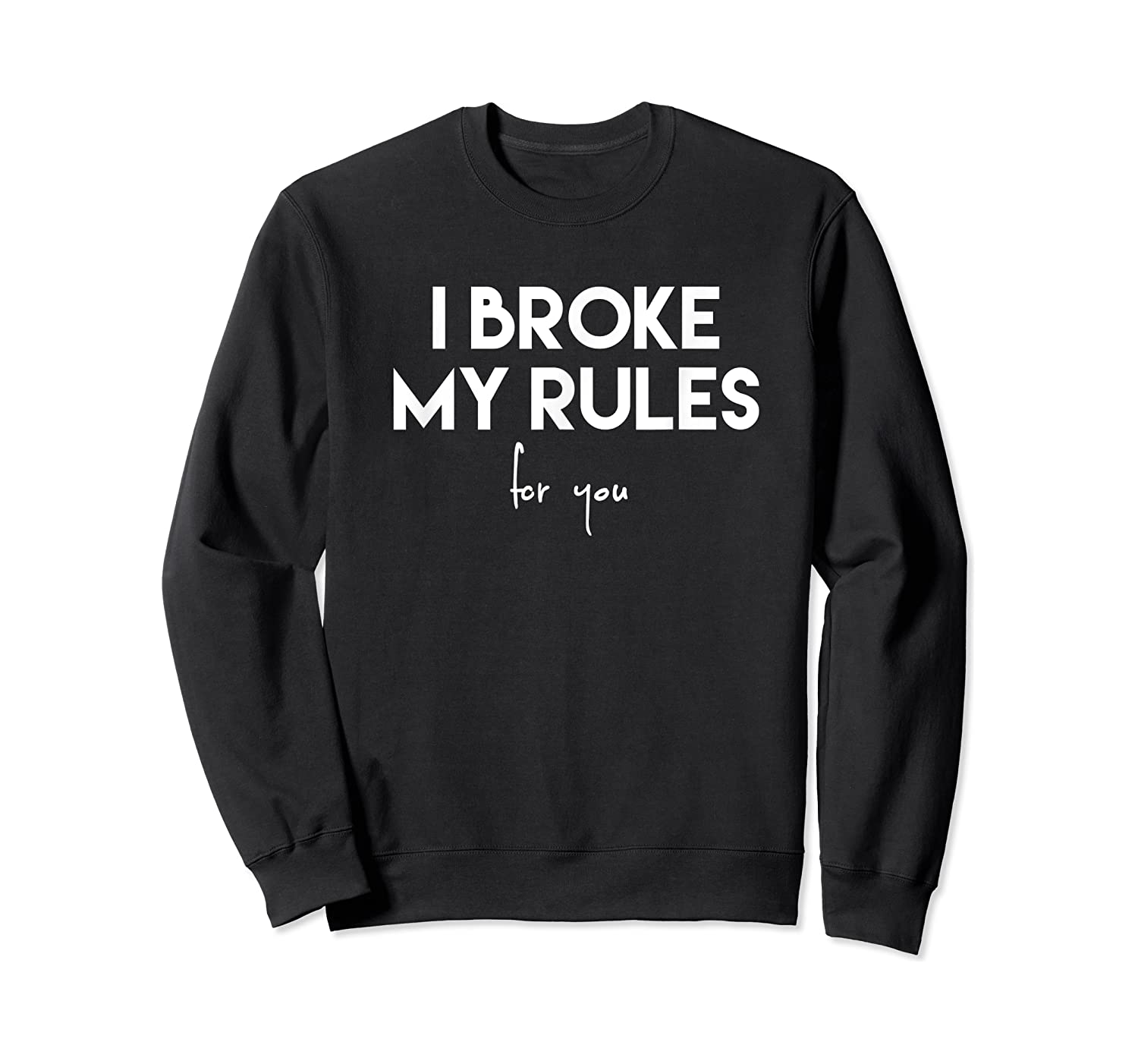 Broke My Rules For You Funny Quote Shirts Crewneck Sweater