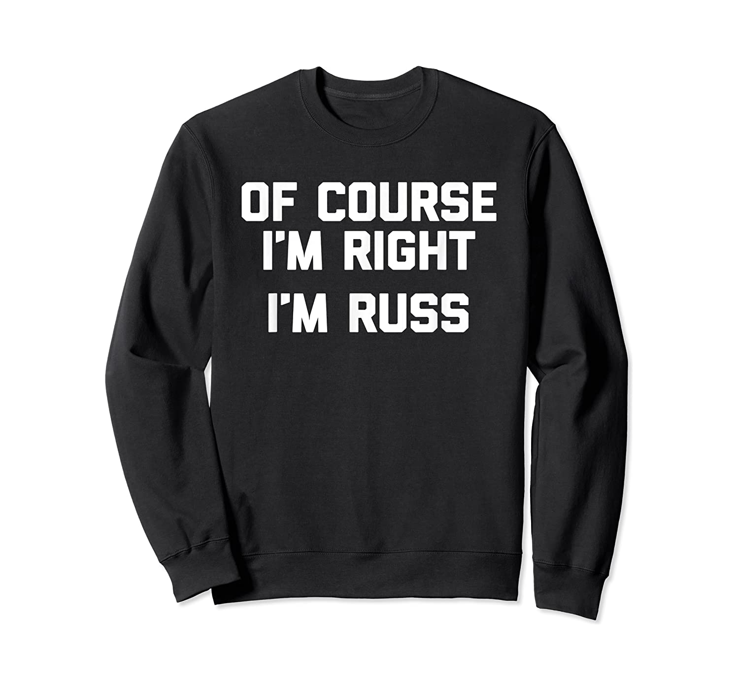 Of Course I'm Right, I'm Russ Funny Saying Sarcastic Shirts Crewneck Sweater