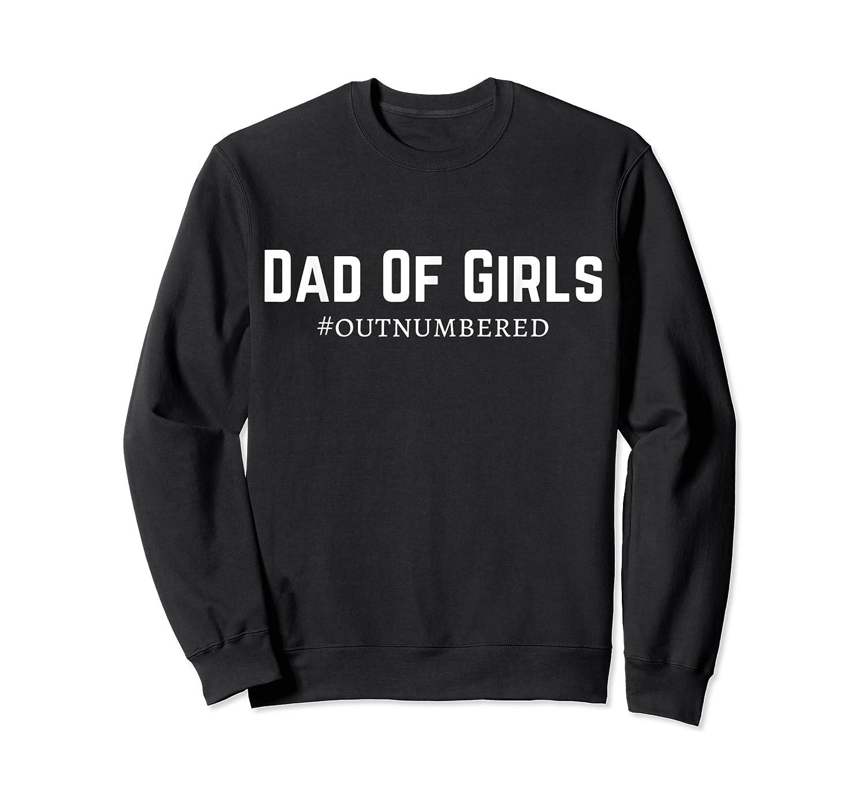 S Dad Of Girls #outnumbered T-shirt Crewneck Sweater