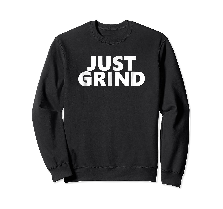 Just Grind Motivational Shirts Crewneck Sweater
