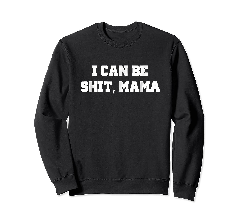 Can Be Shit Mama Shirts Crewneck Sweater