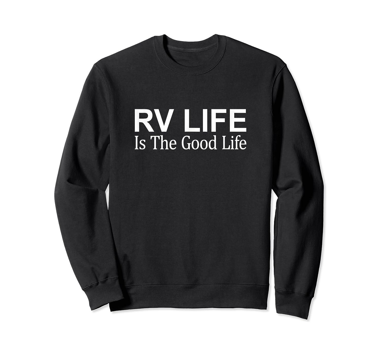 Rv Life Is The Good Life - T-shirt Crewneck Sweater