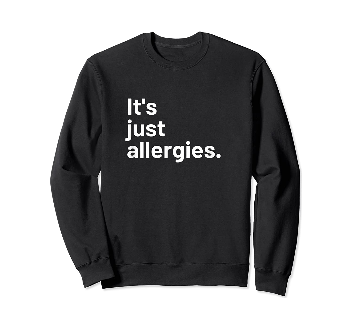 I'm Not Really Sick It's Just Allergies Shirts Crewneck Sweater
