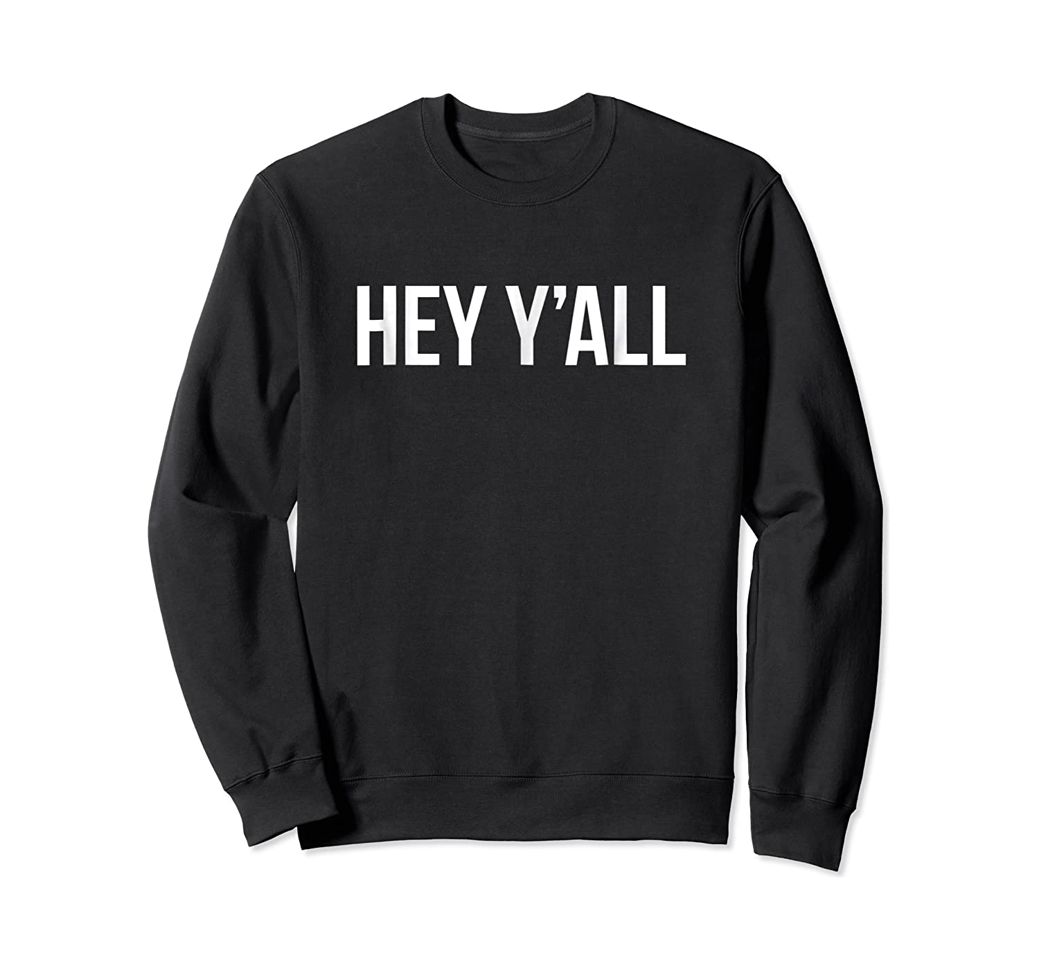 Hey Y'all Southern Accent South Hey You All Shirts Crewneck Sweater