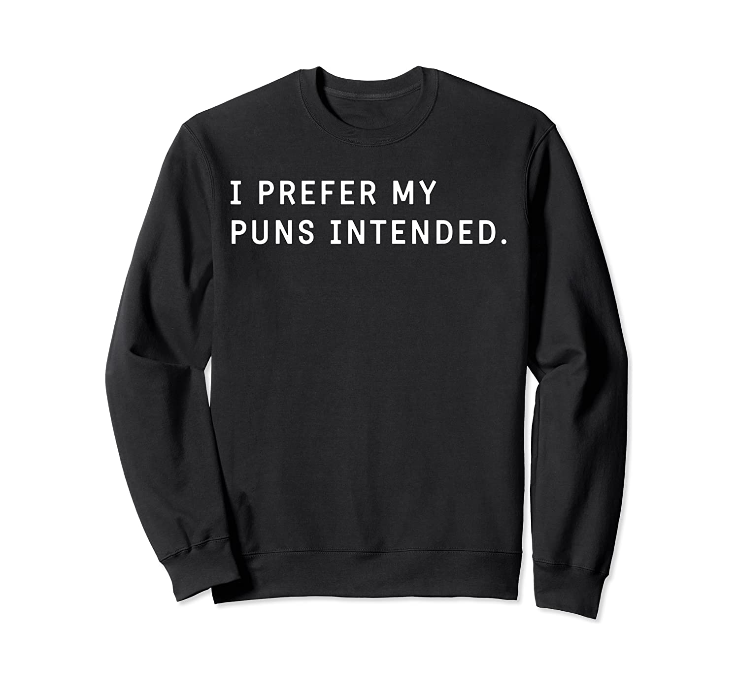 I Prefer My Puns Intended T-shirt For , ,  Crewneck Sweater