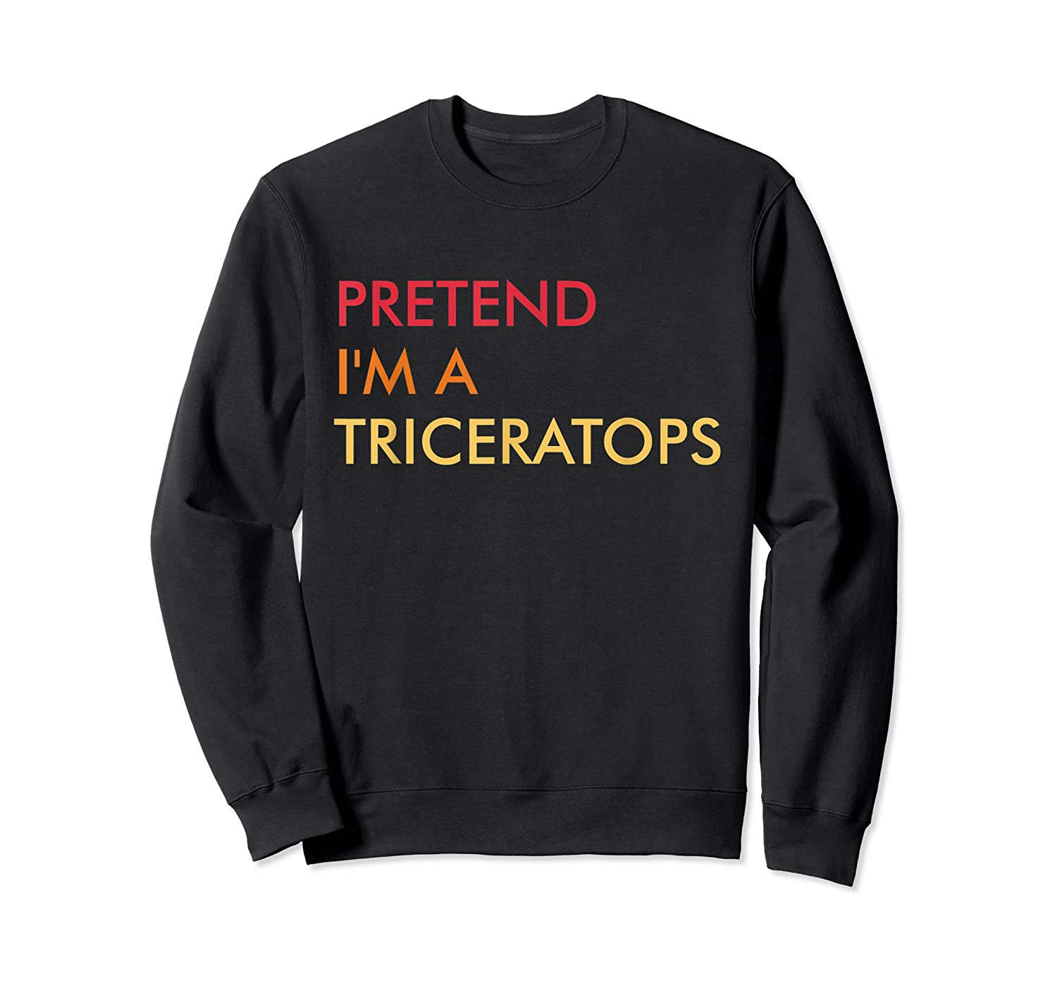 Pretend I'm A Triceratops Lazy Halloween Party Costume T-shirt Crewneck Sweater