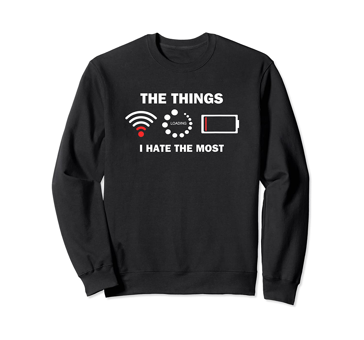 Funny Things I Hate Bad Wifi Signal Buffering Low Battery Shirts Crewneck Sweater