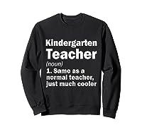 Kindergarten Tea Noun Definition Back To School Gift T-shirt Sweatshirt Black