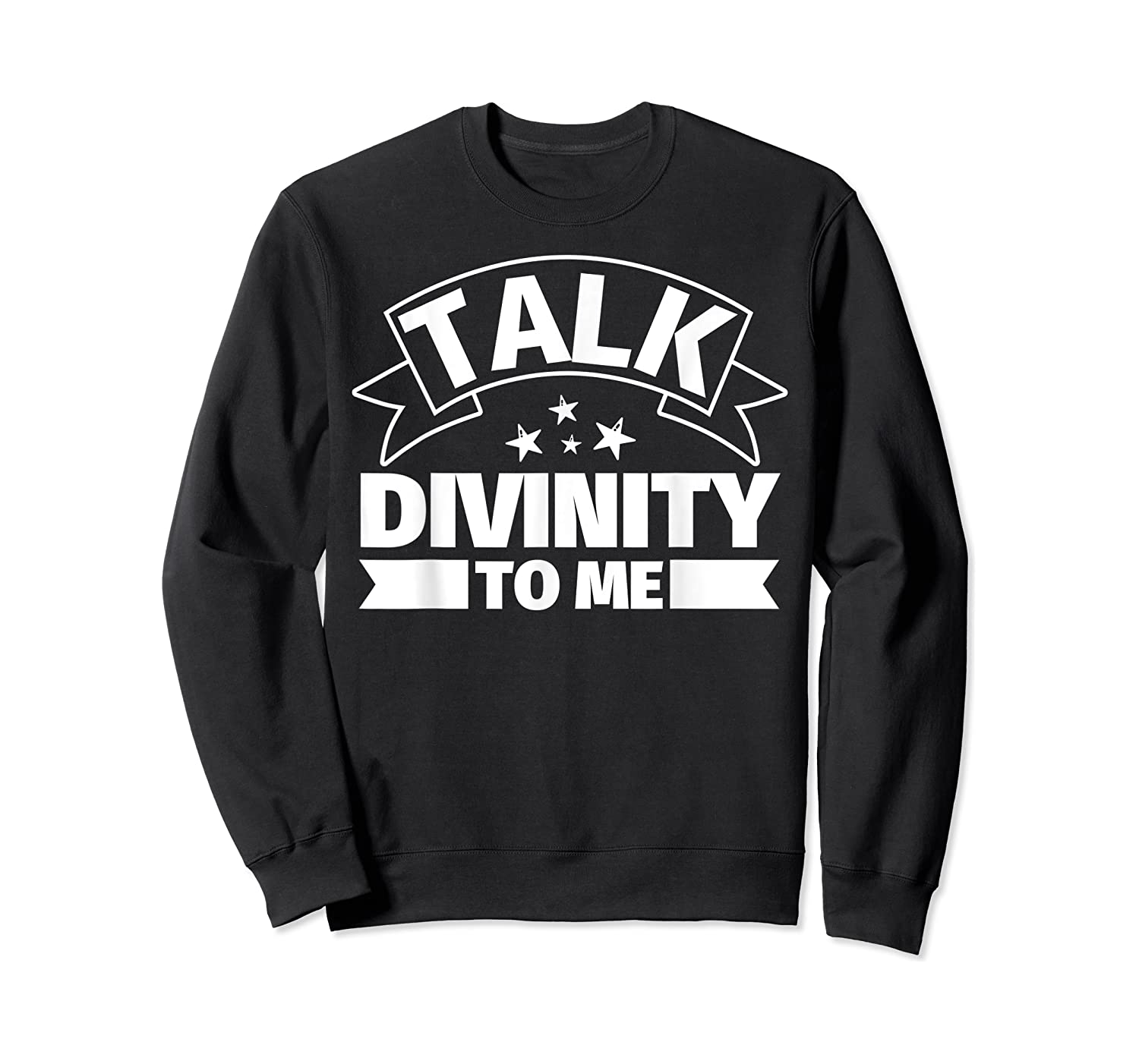 Divinity Funny Gifts Talk Divinity To Me Shirts Crewneck Sweater