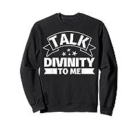 Divinity Funny Gifts Talk Divinity To Me Shirts Sweatshirt Black