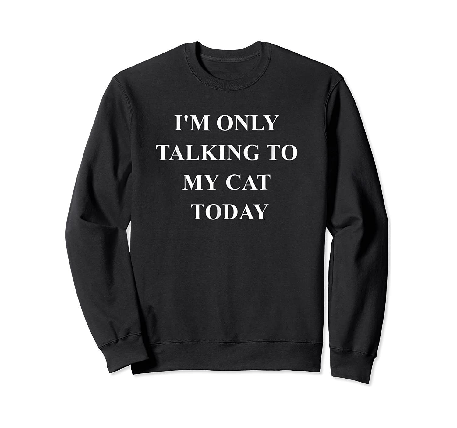 Funny Cat Quote Shirts - Gifts For Cat Moms Lovers For  Crewneck Sweater