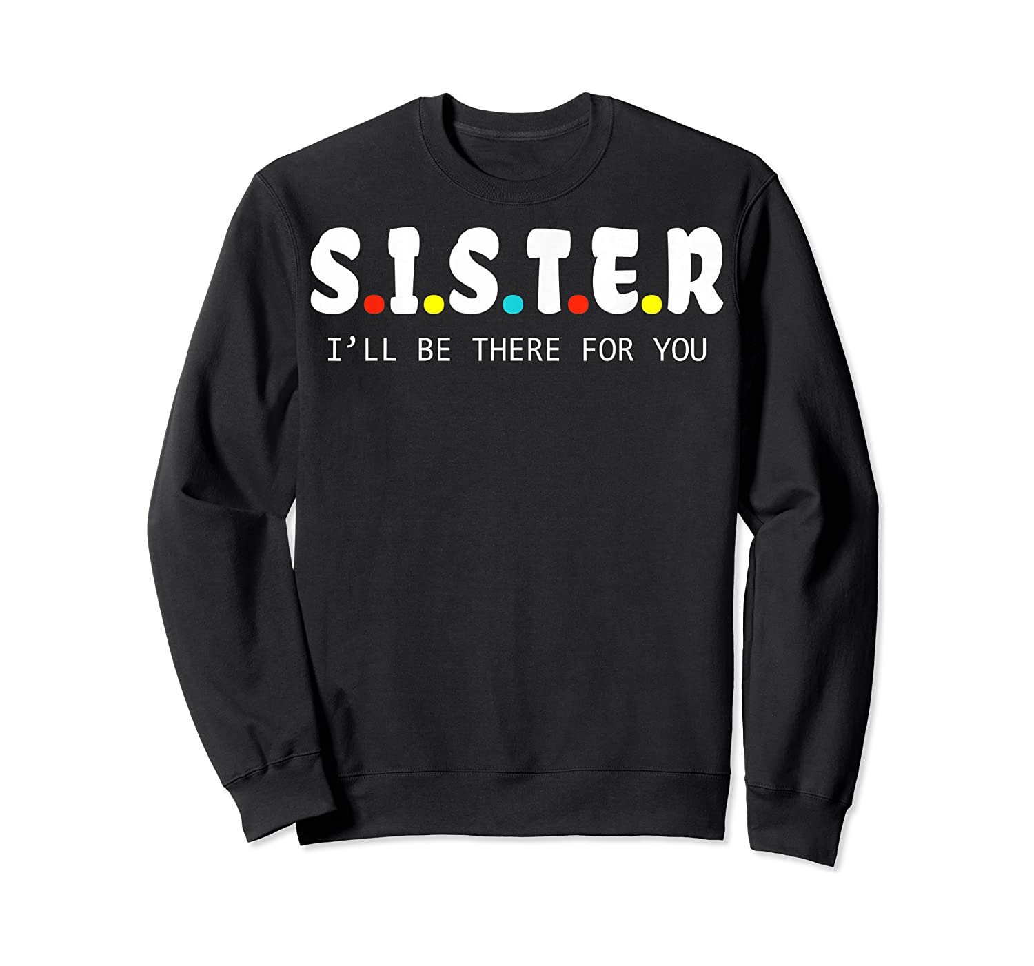 Sister I Will Be There For You Family Gift Shirts Crewneck Sweater