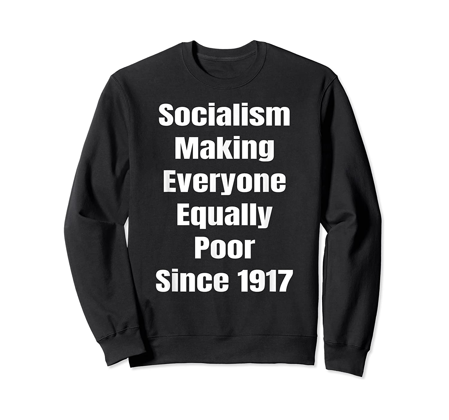 Socialism Making Everyone Equally Poor Since 1917 Shirts Crewneck Sweater