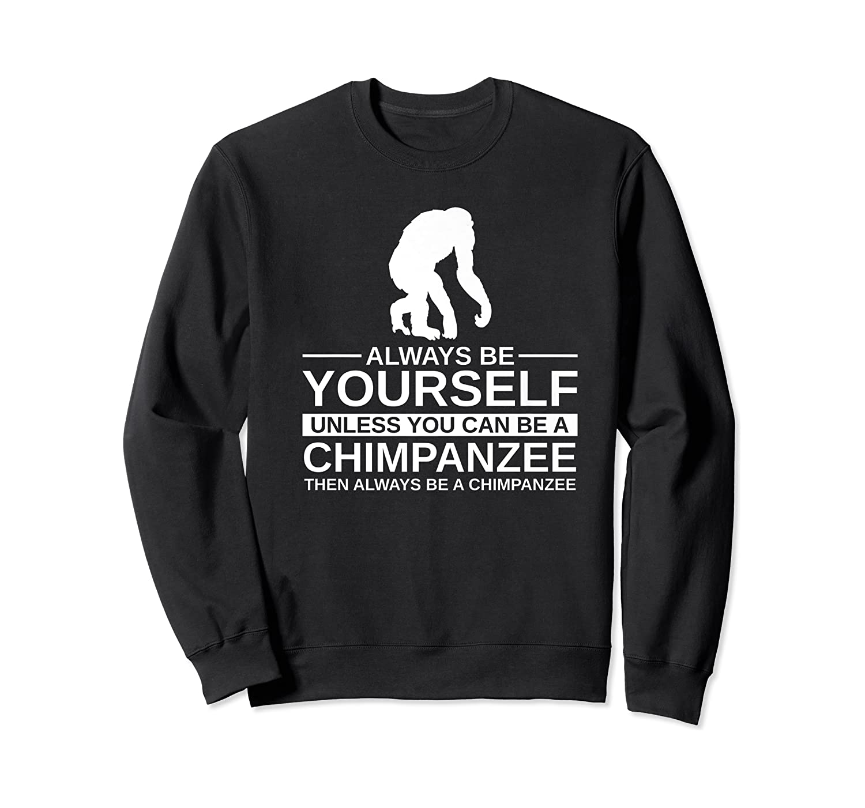 Always Be Yourself Chimpanzee Gift For Monkey Ape Premium T-shirt Crewneck Sweater