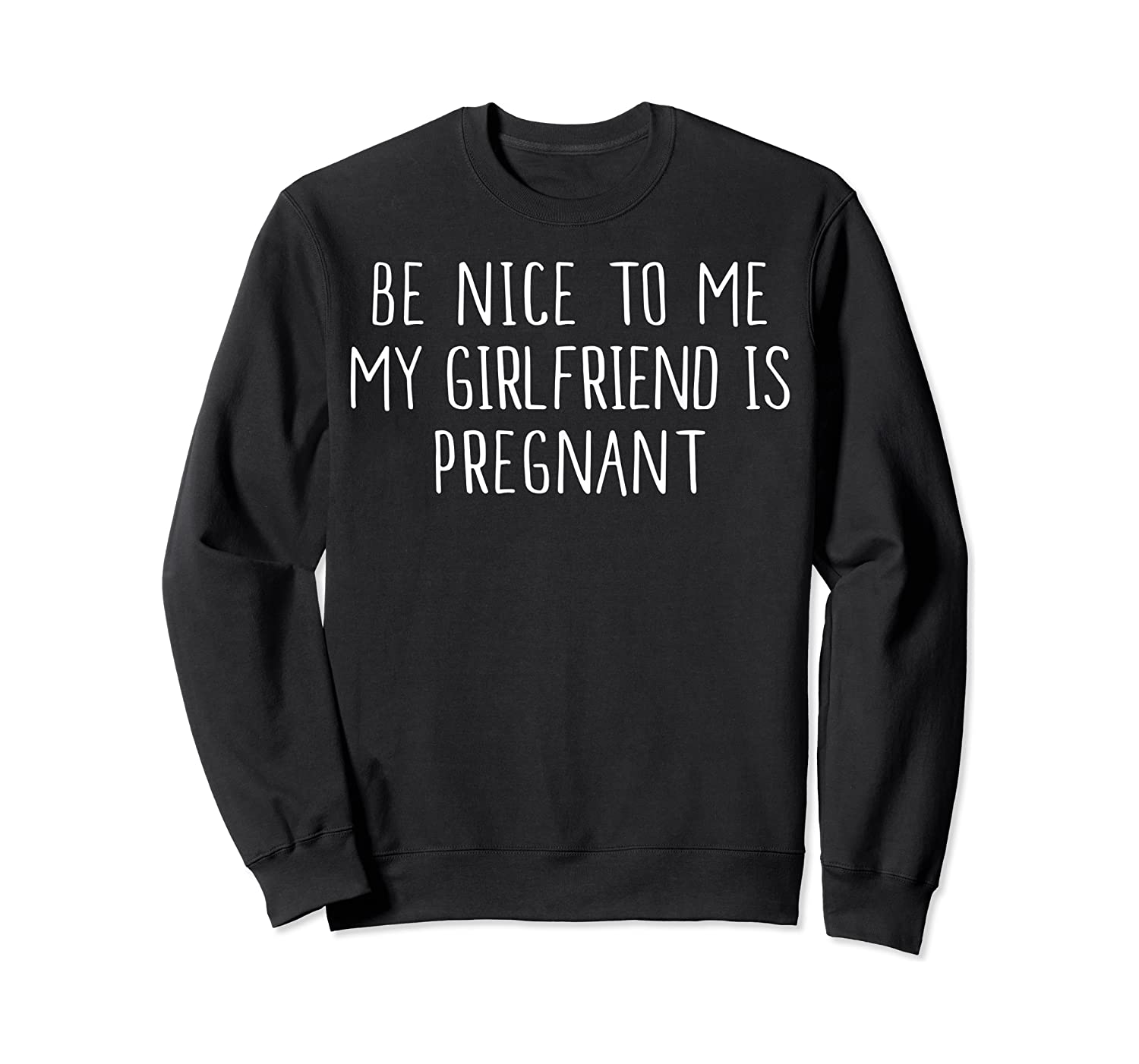 Funny Be Nice To Me My Girlfriend Is Pregnan Shirts Crewneck Sweater
