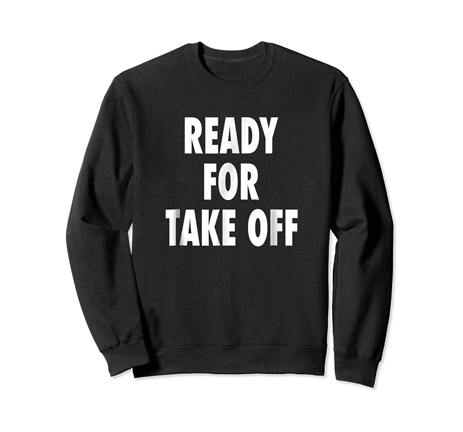 Ready For Take Off - Motivational Travel Vacay Quote T-shirt Crewneck Sweater