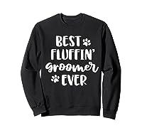 Funny Dog Grooming Gift Best Fluffin' Groomer Ever Shirts Sweatshirt Black
