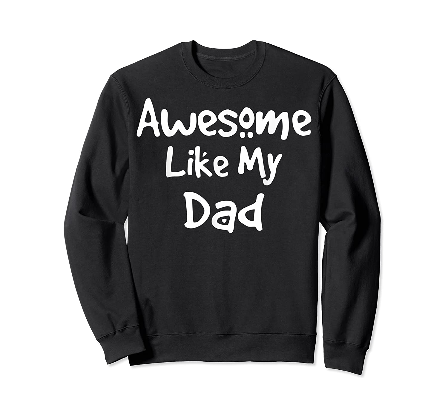 Awesome Like My Dad Happy Fathers Day Shirts Crewneck Sweater