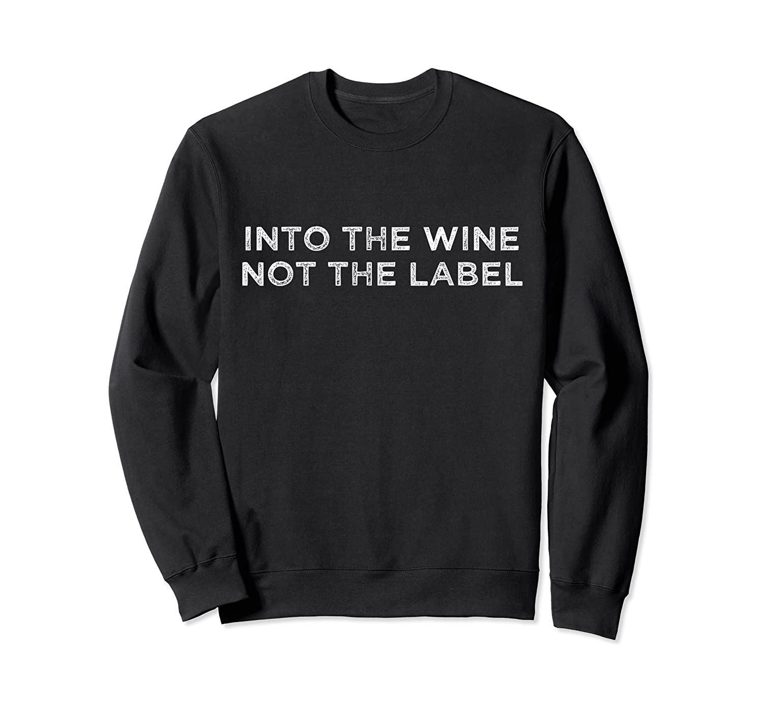 Into The Wine Not The Label T-shirt Crewneck Sweater