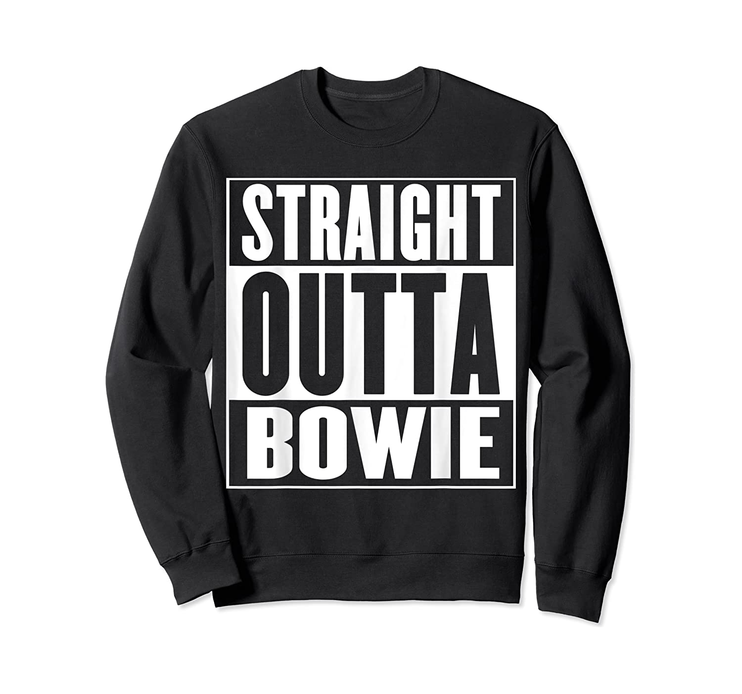 Straight Outta Bowie Shirts Crewneck Sweater