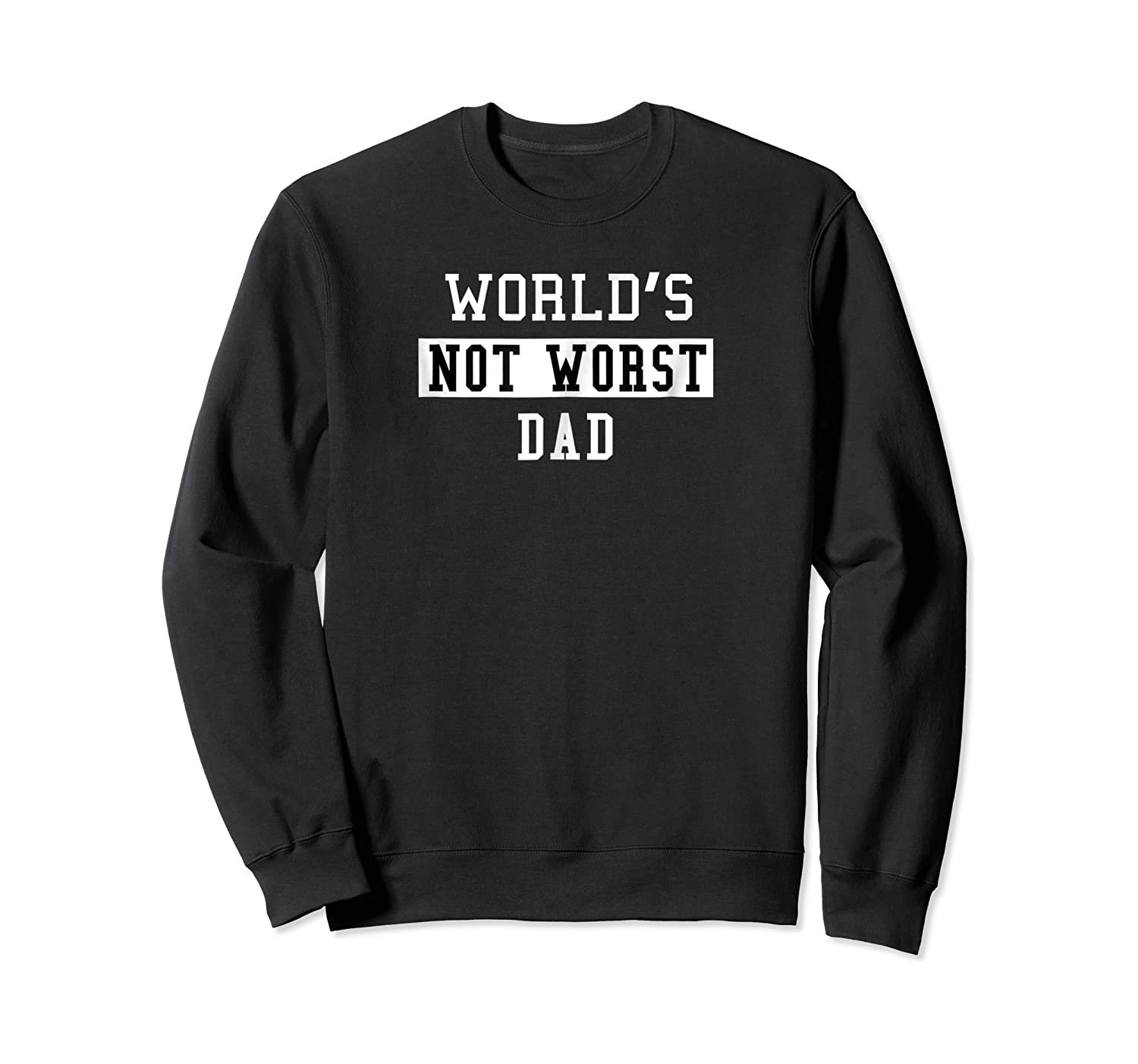 Worlds Not Worst Dad Funny Fathers T-shirt Gift Crewneck Sweater