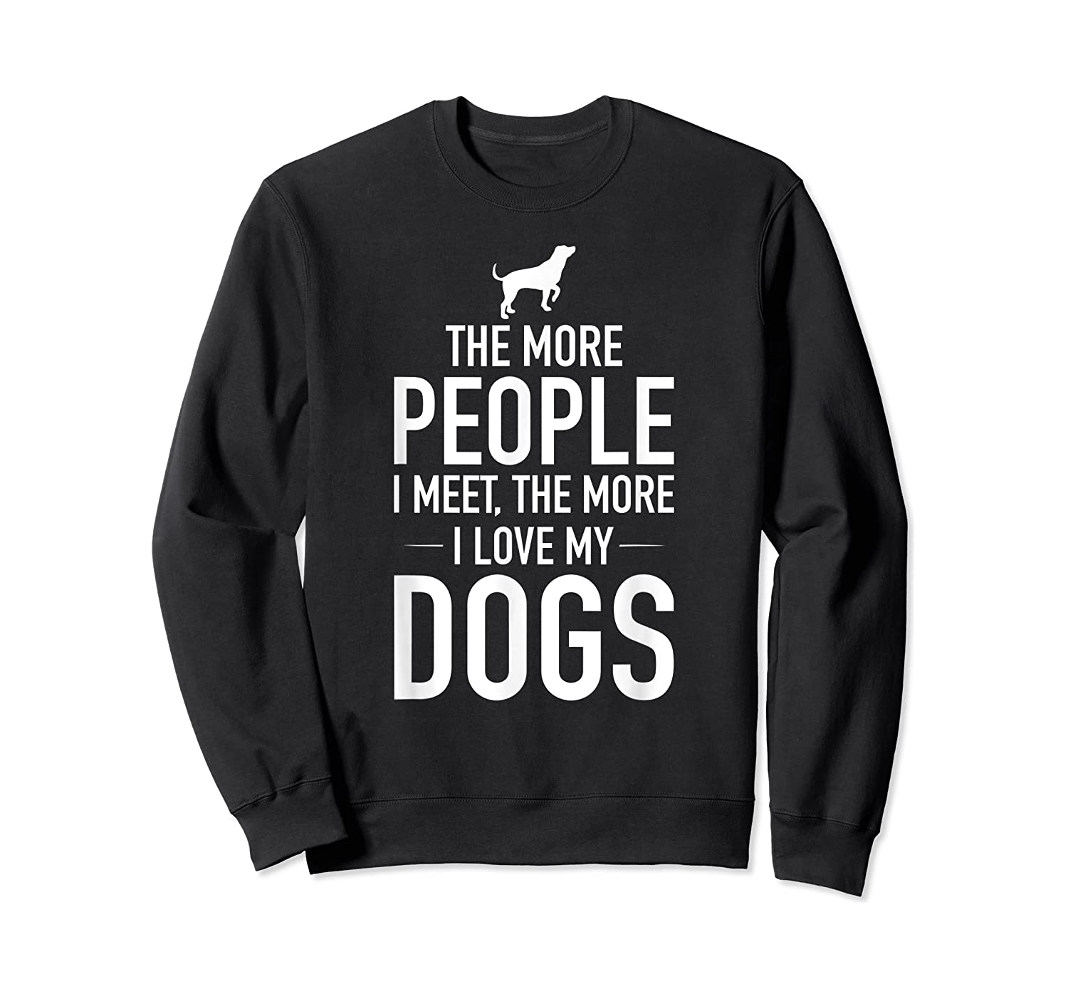 The More People I Meet The More I Love My Dogs, Funny, Gift Shirts Crewneck Sweater