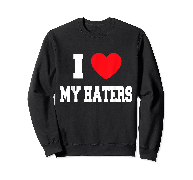 Love My Haters Shirts Crewneck Sweater