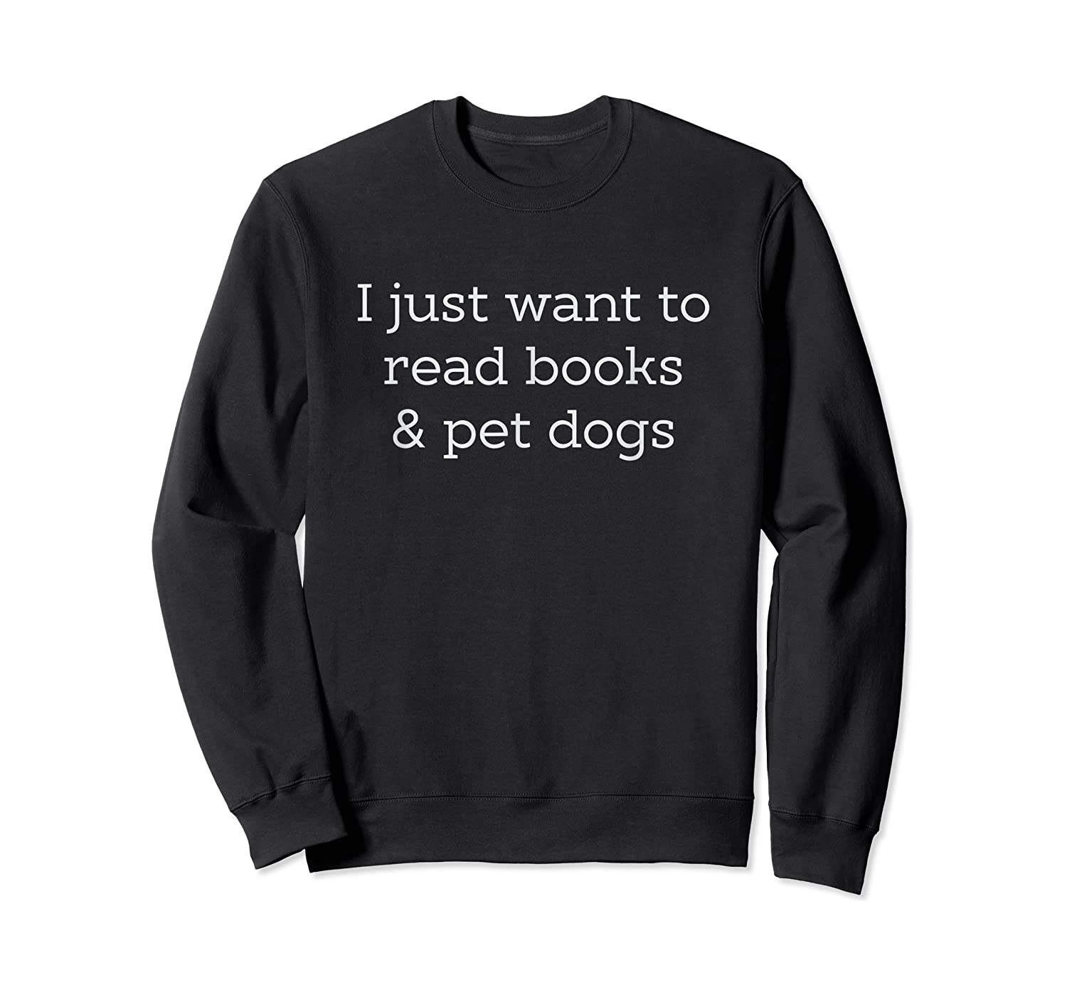 Just Want To Read Books Pet Dogs Shirts Crewneck Sweater